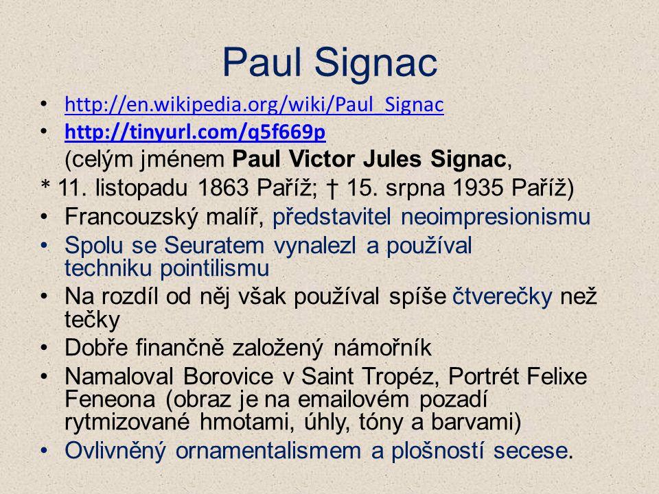 Paul Signac http://en.wikipedia.org/wiki/Paul_Signac http://tinyurl.com/q5f669p ( celým jménem Paul Victor Jules Signac, * 11.