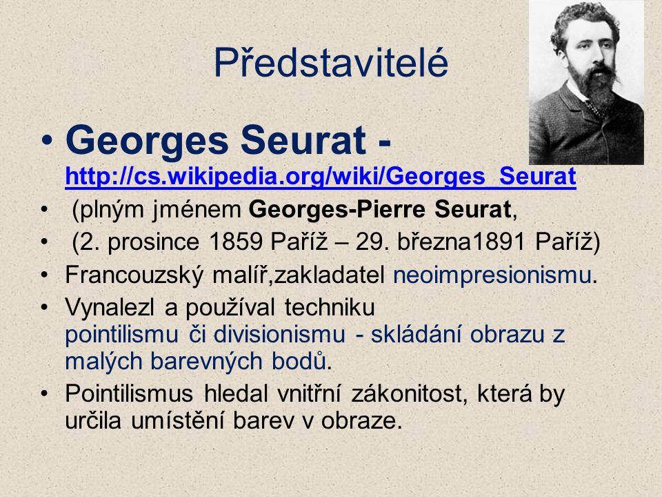 Představitelé Georges Seurat - http://cs.wikipedia.org/wiki/Georges_Seurat http://cs.wikipedia.org/wiki/Georges_Seurat (plným jménem Georges-Pierre Seurat, (2.