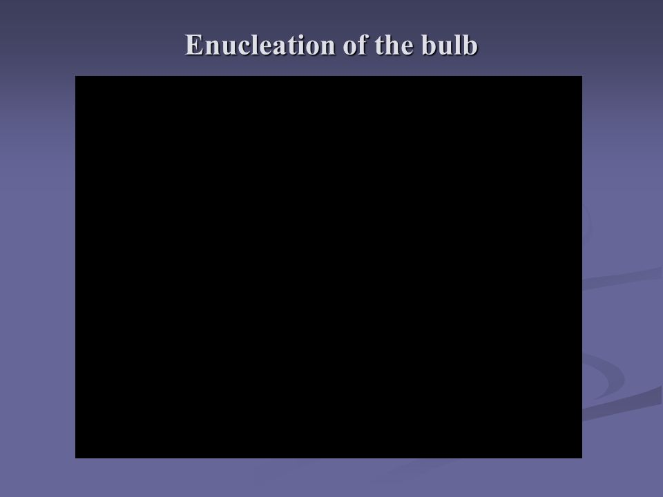 Enucleation of the bulb