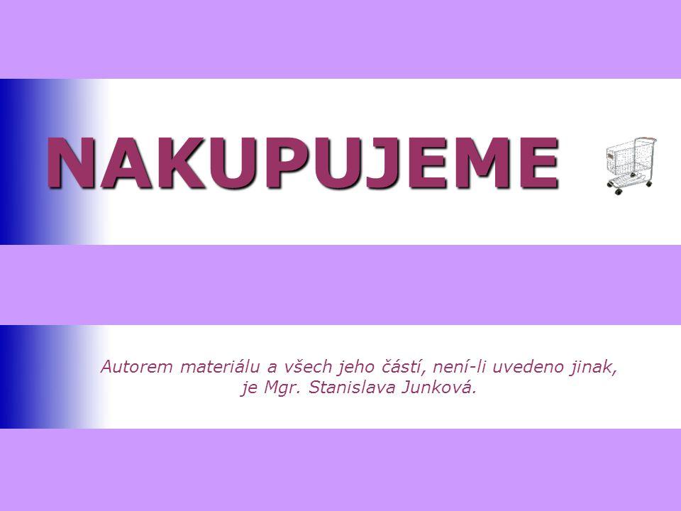 NAKUPUJEME Autorem materiálu a všech jeho částí, není-li uvedeno jinak, je Mgr. Stanislava Junková.