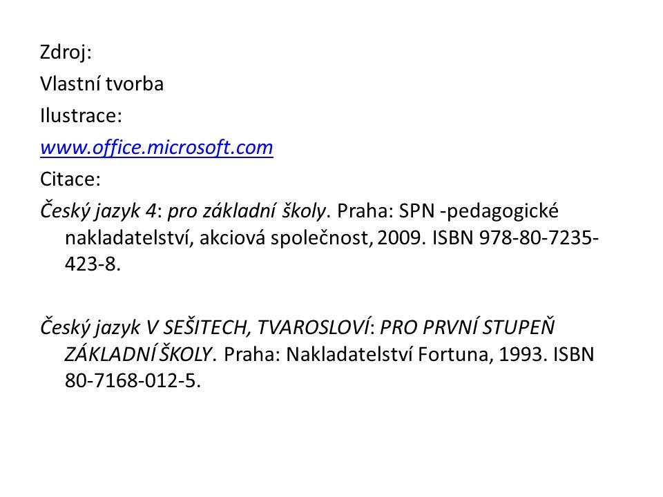 Zdroj: Vlastní tvorba Ilustrace: www.office.microsoft.com Citace: Český jazyk 4: pro základní školy.