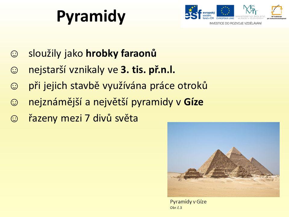 Pyramidy ☺ sloužily jako hrobky faraonů ☺ nejstarší vznikaly ve 3.