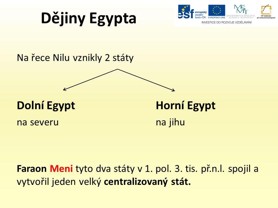 Dějiny Egypta Na řece Nilu vznikly 2 státy Dolní EgyptHorní Egypt na severuna jihu Faraon Meni tyto dva státy v 1.