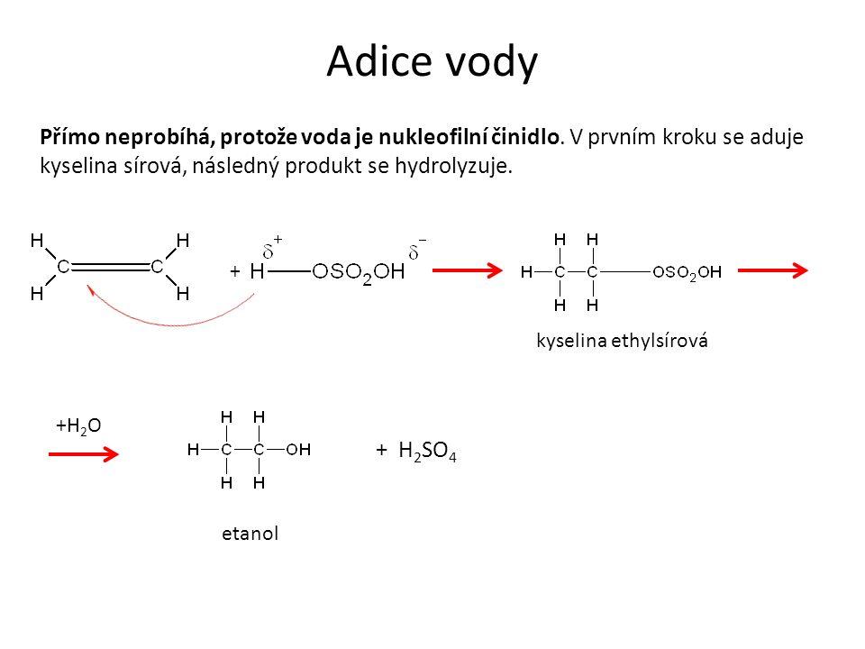 Adice vody Přímo neprobíhá, protože voda je nukleofilní činidlo. V prvním kroku se aduje kyselina sírová, následný produkt se hydrolyzuje. + +H 2 O ky