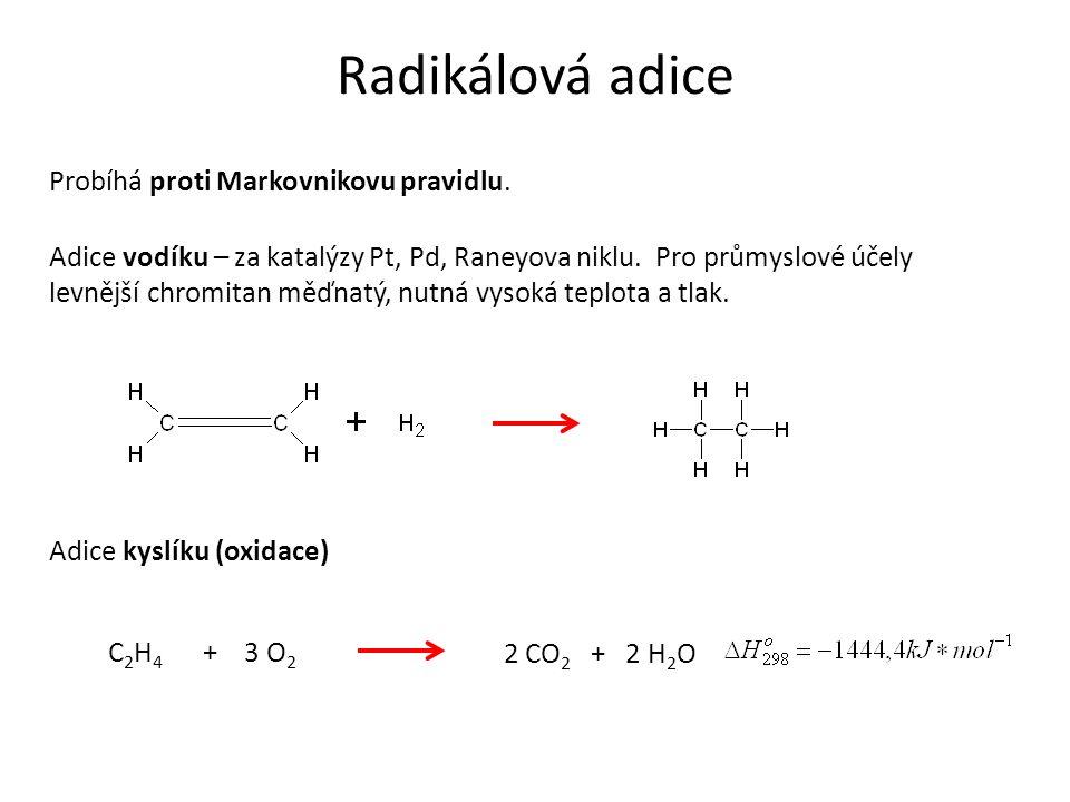 Radikálová adice Probíhá proti Markovnikovu pravidlu. Adice vodíku – za katalýzy Pt, Pd, Raneyova niklu. Pro průmyslové účely levnější chromitan měďna