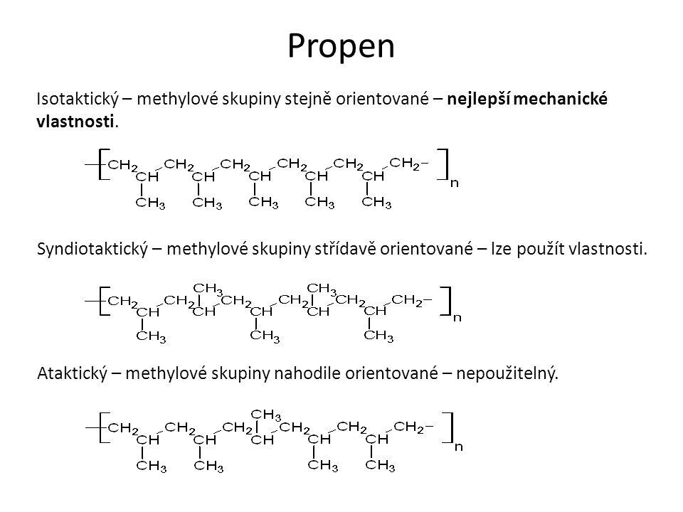 Propen Isotaktický – methylové skupiny stejně orientované – nejlepší mechanické vlastnosti. Syndiotaktický – methylové skupiny střídavě orientované –