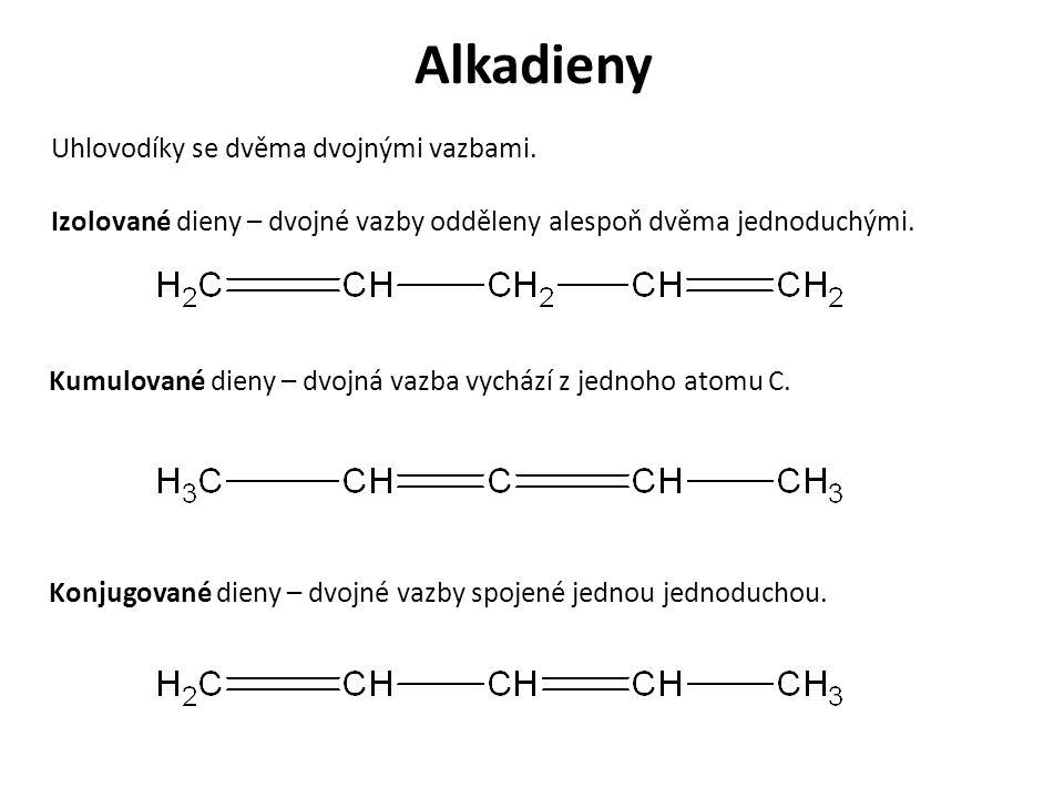 Alkadieny Uhlovodíky se dvěma dvojnými vazbami. Izolované dieny – dvojné vazby odděleny alespoň dvěma jednoduchými. Kumulované dieny – dvojná vazba vy