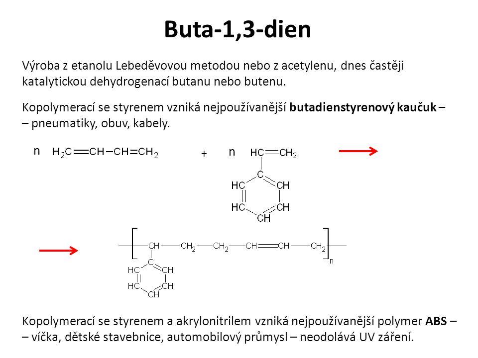 Buta-1,3-dien Výroba z etanolu Lebeděvovou metodou nebo z acetylenu, dnes častěji katalytickou dehydrogenací butanu nebo butenu. Kopolymerací se styre