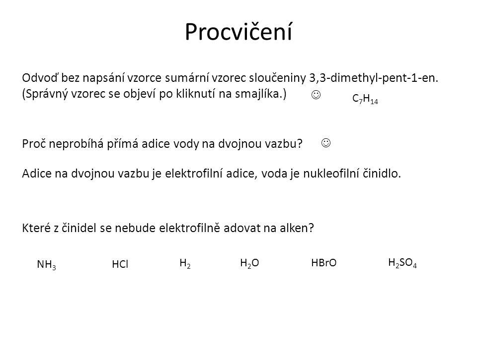 Procvičení Odvoď bez napsání vzorce sumární vzorec sloučeniny 3,3-dimethyl-pent-1-en. (Správný vzorec se objeví po kliknutí na smajlíka.) C 7 H 14 Pro