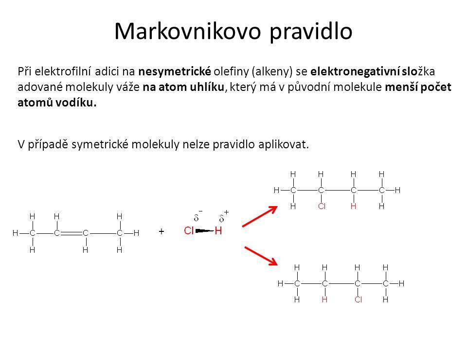 Markovnikovo pravidlo Při elektrofilní adici na nesymetrické olefiny (alkeny) se elektronegativní složka adované molekuly váže na atom uhlíku, který m