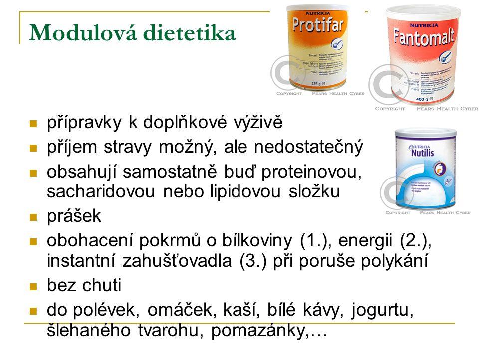 Modulová dietetika přípravky k doplňkové výživě příjem stravy možný, ale nedostatečný obsahují samostatně buď proteinovou, sacharidovou nebo lipidovou složku prášek obohacení pokrmů o bílkoviny (1.), energii (2.), instantní zahušťovadla (3.) při poruše polykání bez chuti do polévek, omáček, kaší, bílé kávy, jogurtu, šlehaného tvarohu, pomazánky,…