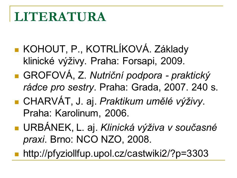 LITERATURA KOHOUT, P., KOTRLÍKOVÁ. Základy klinické výživy.