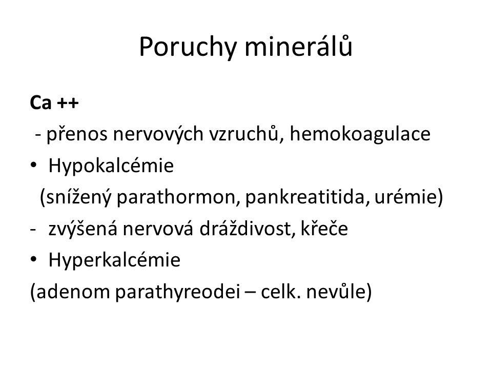 Poruchy minerálů Ca ++ - přenos nervových vzruchů, hemokoagulace Hypokalcémie (snížený parathormon, pankreatitida, urémie) -zvýšená nervová dráždivost