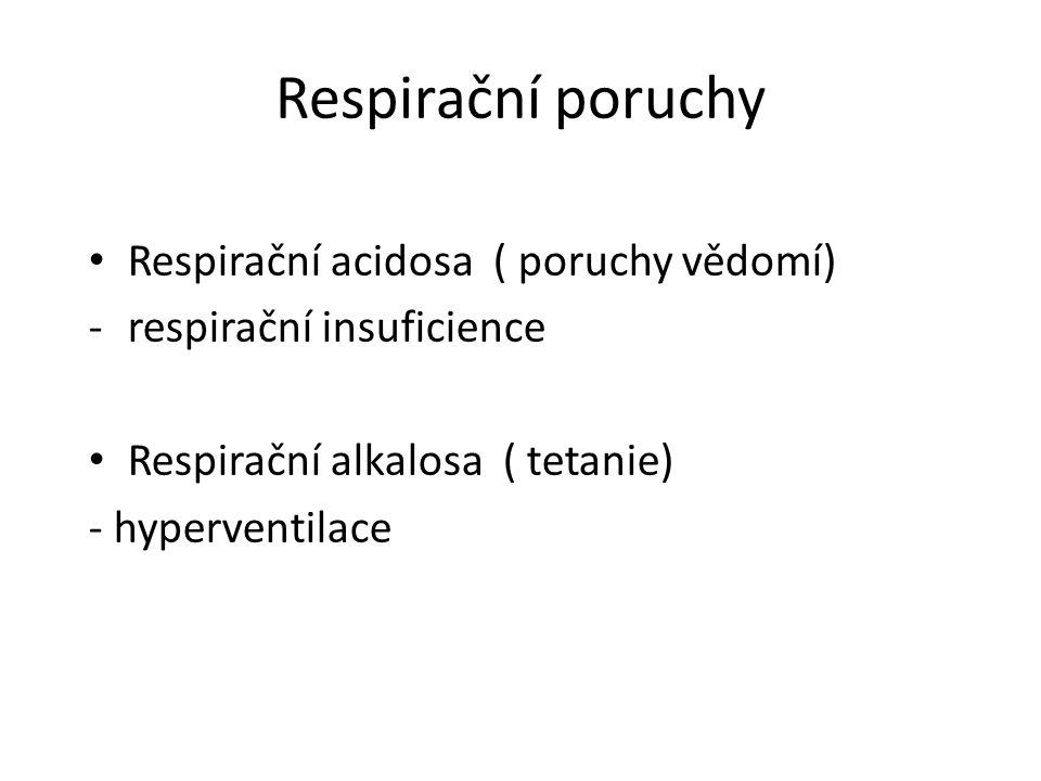 Respirační poruchy Respirační acidosa ( poruchy vědomí) -respirační insuficience Respirační alkalosa ( tetanie) - hyperventilace