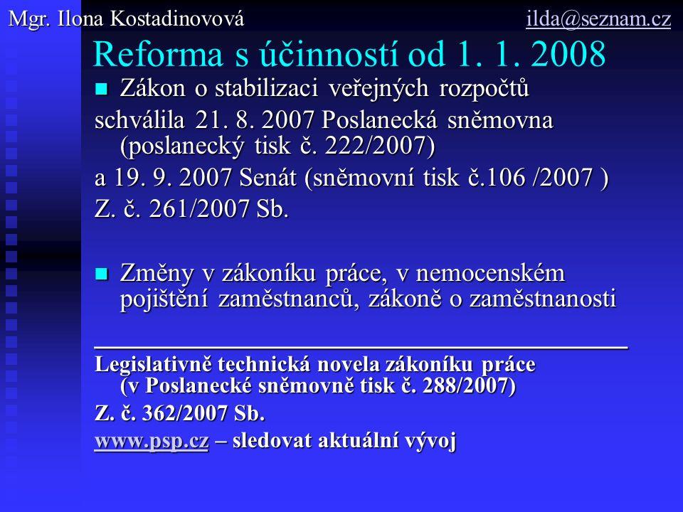 Reforma s účinností od 1. 1. 2008 Zákon o stabilizaci veřejných rozpočtů Zákon o stabilizaci veřejných rozpočtů schválila 21. 8. 2007 Poslanecká sněmo