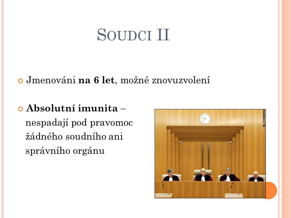 S OUDCI II Jmenováni na 6 let, možné znovuzvolení Absolutní imunita – nespadají pod pravomoc žádného soudního ani správního orgánu