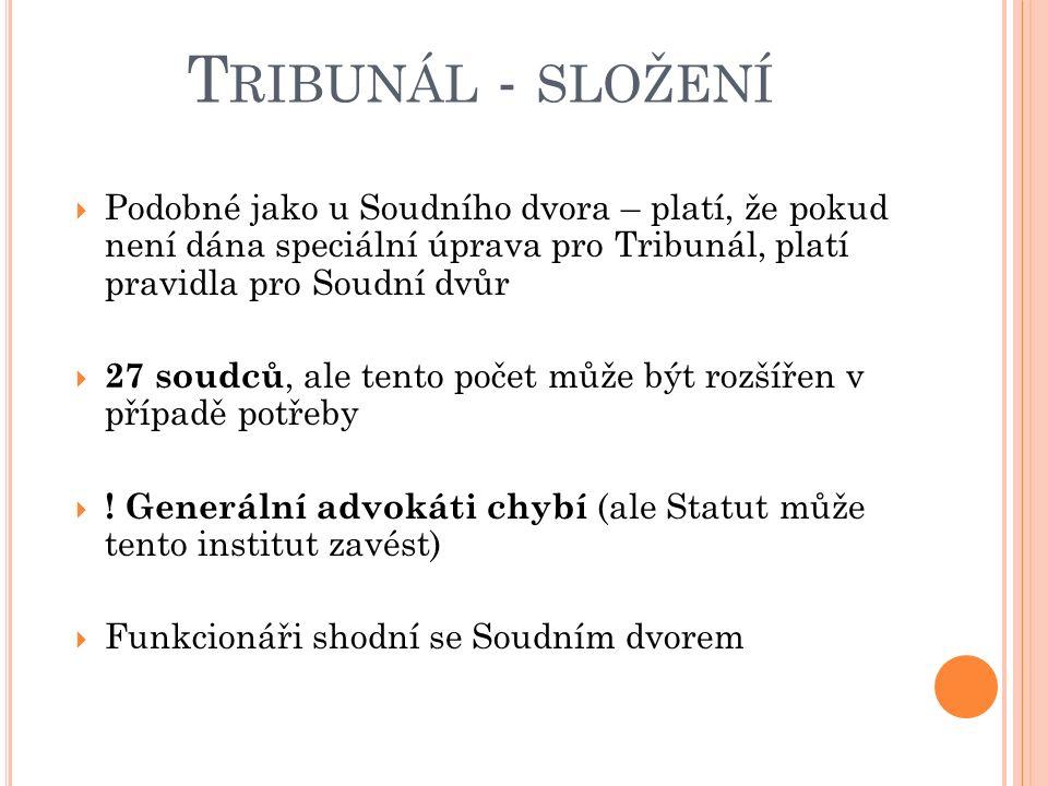 T RIBUNÁL - SLOŽENÍ  Podobné jako u Soudního dvora – platí, že pokud není dána speciální úprava pro Tribunál, platí pravidla pro Soudní dvůr  27 soudců, ale tento počet může být rozšířen v případě potřeby  .