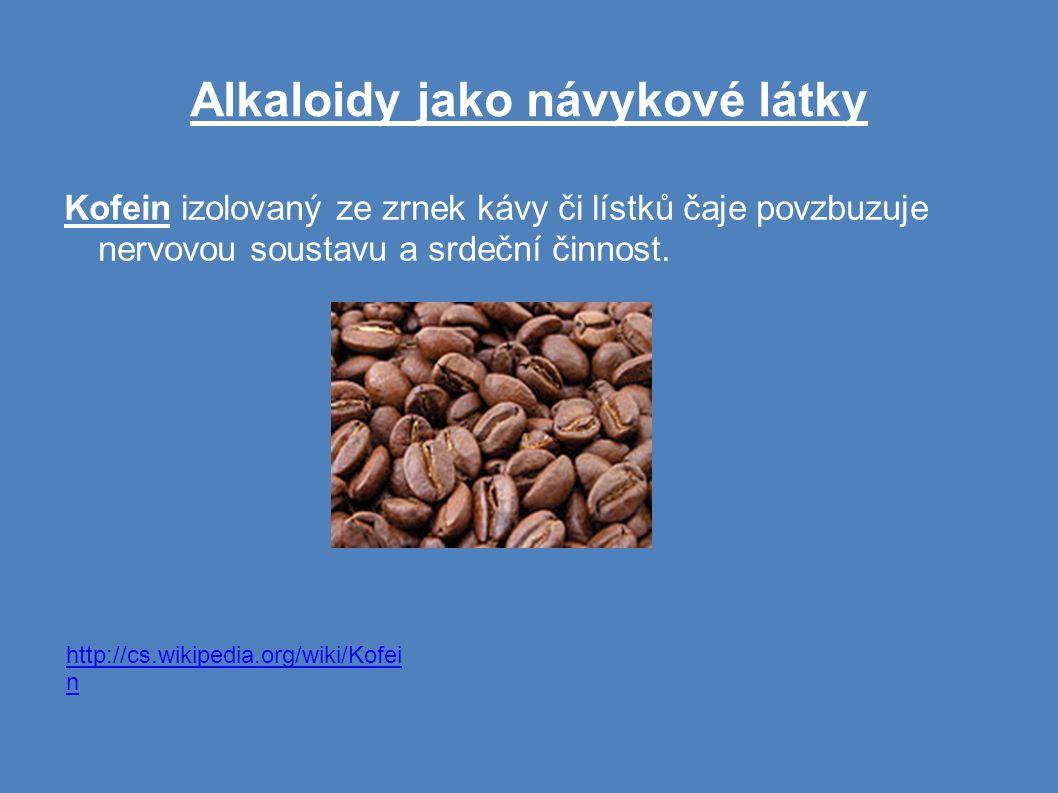 Alkaloidy jako návykové látky Kofein izolovaný ze zrnek kávy či lístků čaje povzbuzuje nervovou soustavu a srdeční činnost.