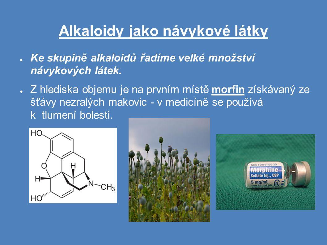 Alkaloidy jako návykové látky ● Ke skupině alkaloidů řadíme velké množství návykových látek.