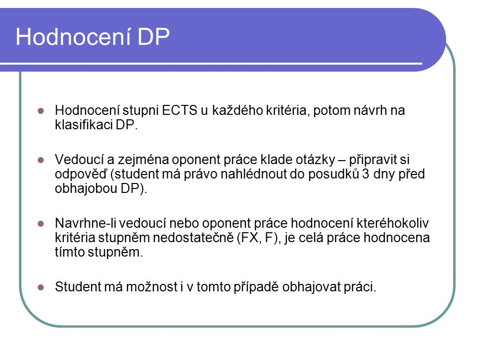 Hodnocení DP Hodnocení stupni ECTS u každého kritéria, potom návrh na klasifikaci DP.