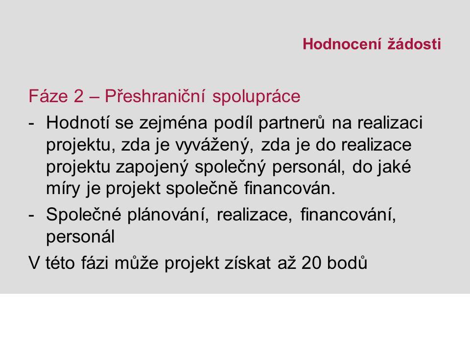 Hodnocení žádosti Fáze 2 – Přeshraniční spolupráce -Hodnotí se zejména podíl partnerů na realizaci projektu, zda je vyvážený, zda je do realizace projektu zapojený společný personál, do jaké míry je projekt společně financován.