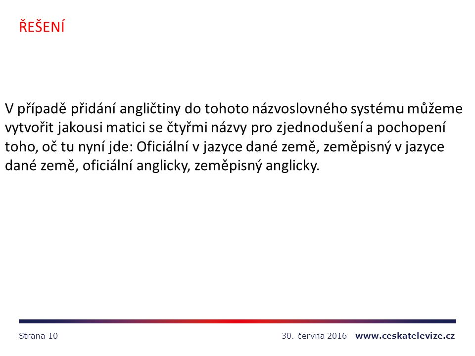30. června 2016 www.ceskatelevize.czStrana 10 ŘEŠENÍ V případě přidání angličtiny do tohoto názvoslovného systému můžeme vytvořit jakousi matici se čt