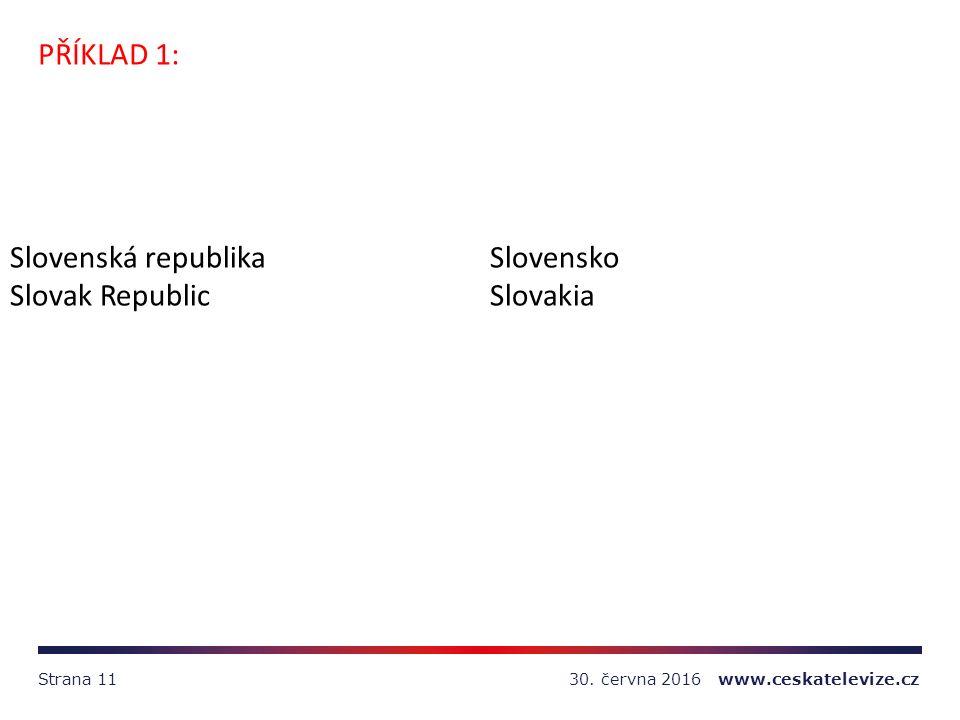 30. června 2016 www.ceskatelevize.czStrana 11 PŘÍKLAD 1: Slovenská republikaSlovensko Slovak RepublicSlovakia
