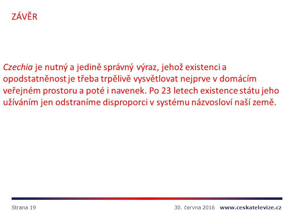 30. června 2016 www.ceskatelevize.czStrana 19 ZÁVĚR Czechia je nutný a jedině správný výraz, jehož existenci a opodstatněnost je třeba trpělivě vysvět