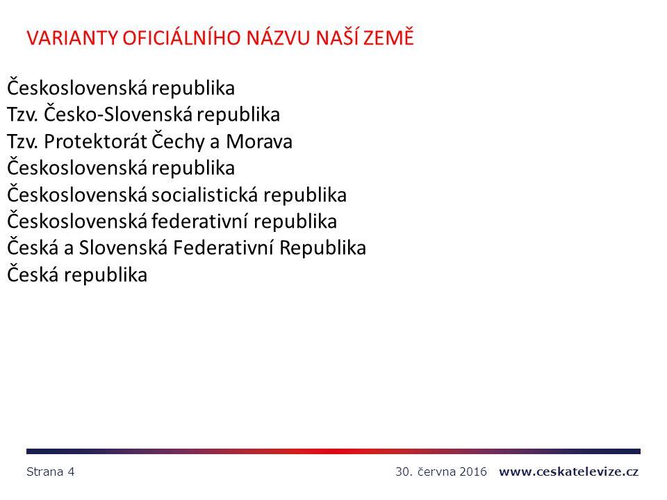 30. června 2016 www.ceskatelevize.czStrana 4 VARIANTY OFICIÁLNÍHO NÁZVU NAŠÍ ZEMĚ Československá republika Tzv. Česko-Slovenská republika Tzv. Protekt