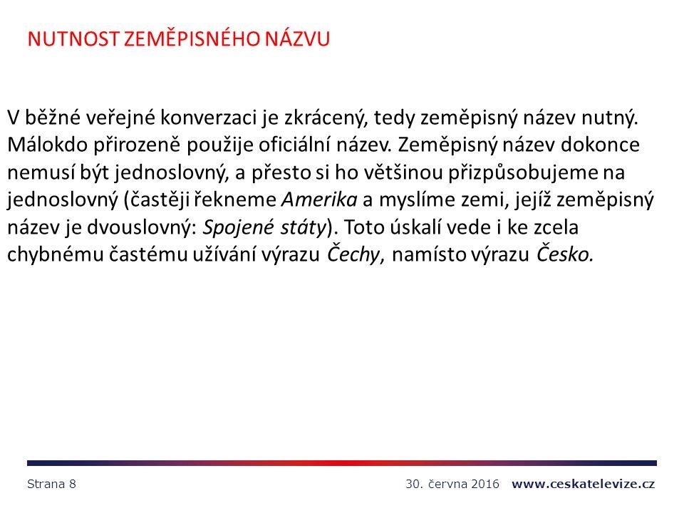 30. června 2016 www.ceskatelevize.czStrana 8 NUTNOST ZEMĚPISNÉHO NÁZVU V běžné veřejné konverzaci je zkrácený, tedy zeměpisný název nutný. Málokdo při