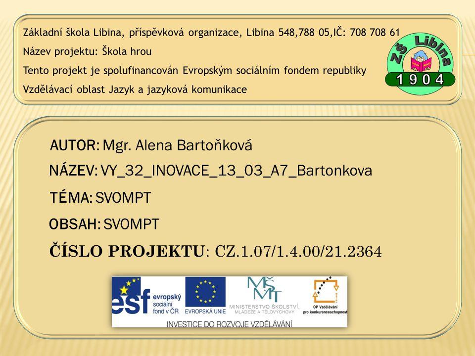 AUTOR: Mgr. Alena Bartoňková NÁZEV: VY_32_INOVACE_13_03_A7_Bartonkova TÉMA: SVOMPT OBSAH: SVOMPT ČÍSLO PROJEKTU : CZ.1.07/1.4.00/21.2364