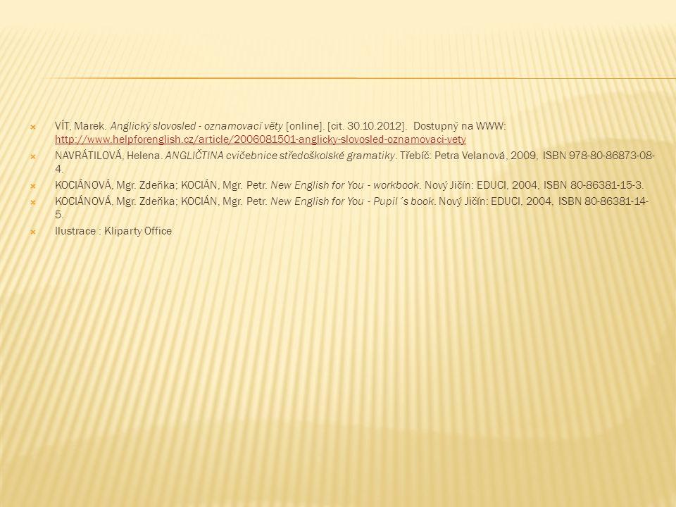  VÍT, Marek. Anglický slovosled - oznamovací věty [online]. [cit. 30.10.2012]. Dostupný na WWW: http://www.helpforenglish.cz/article/2006081501-angli