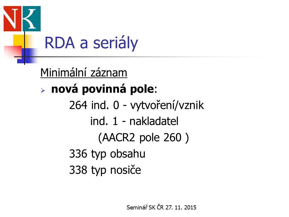 Seminář SK ČR 27. 11. 2015 RDA a seriály Minimální záznam  nová povinná pole: 264 ind.