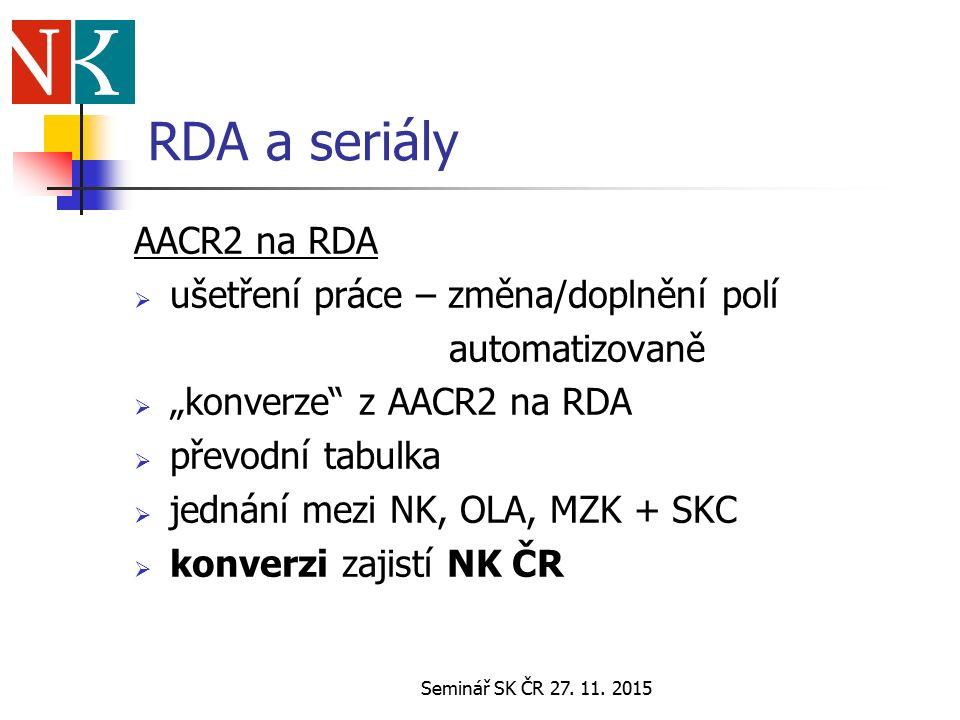 Seminář SK ČR 27.11. 2015 RDA a seriály AACR2 na RDA  testovací soubor – cca 70 záznamů  od r.