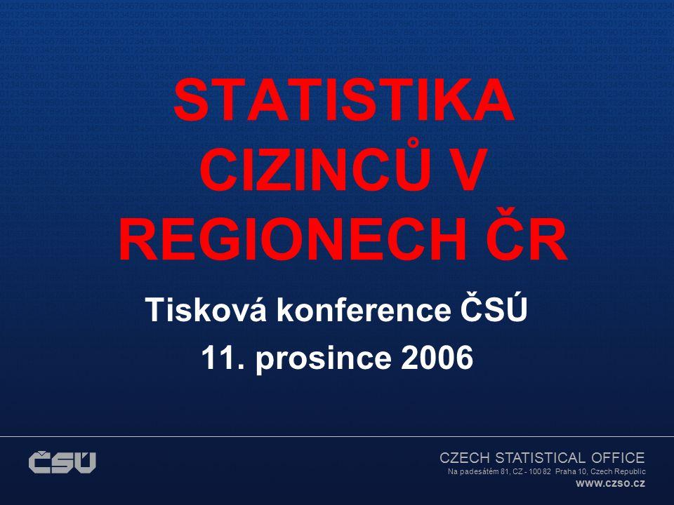 CZECH STATISTICAL OFFICE Na padesátém 81, CZ - 100 82 Praha 10, Czech Republic www.czso.cz STATISTIKA CIZINCŮ V REGIONECH ČR Tisková konference ČSÚ 11.