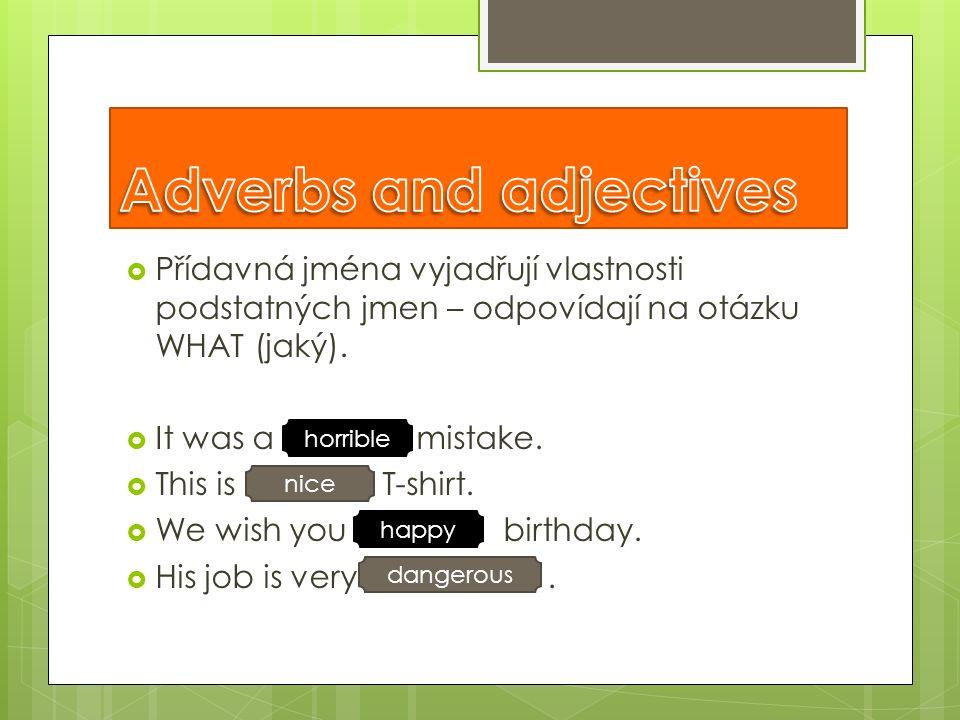 Příslovce doplňují slovesa- odpovídají na otázku HOW (jak).