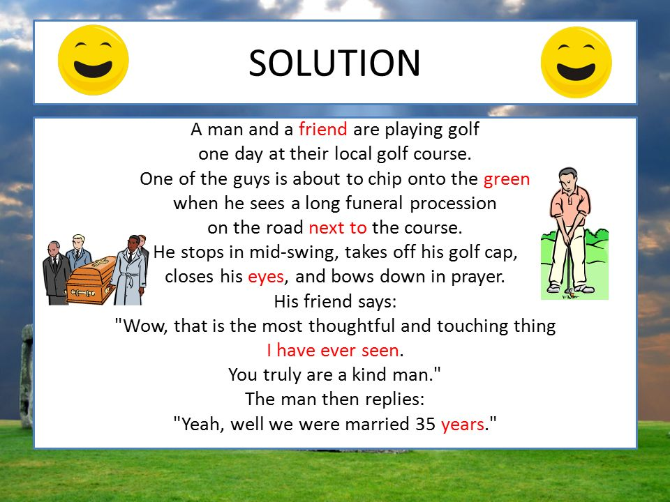 SOLUTION A man and a friend are playing golf one day at their local golf course.
