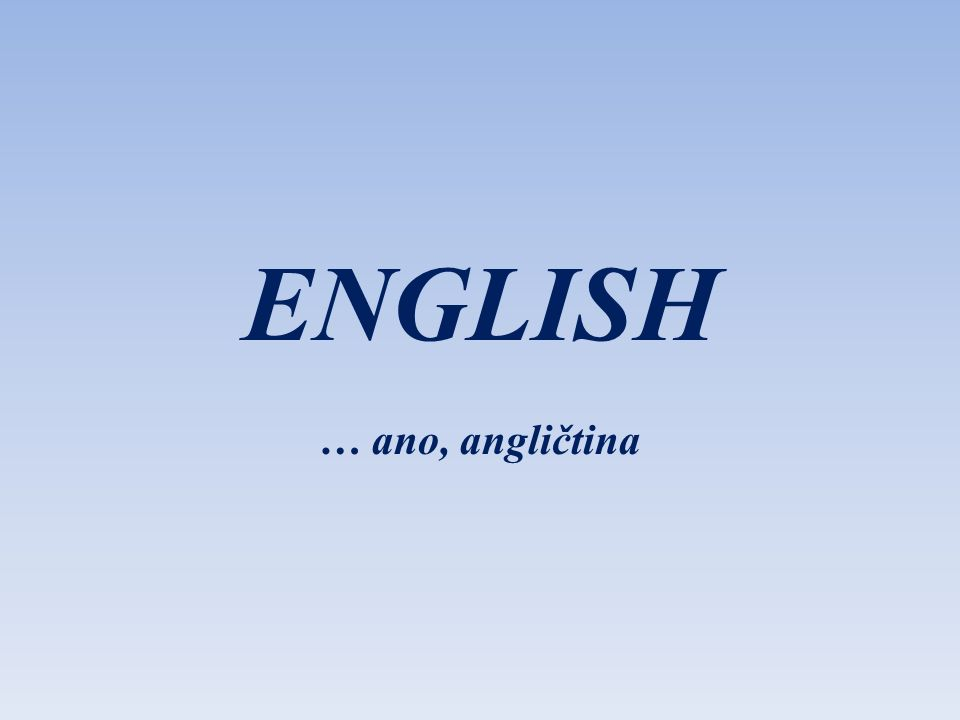 ENGLISH … ano, angličtina