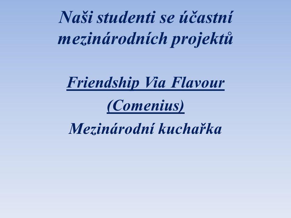 Naši studenti se účastní mezinárodních projektů Friendship Via Flavour (Comenius) Mezinárodní kuchařka