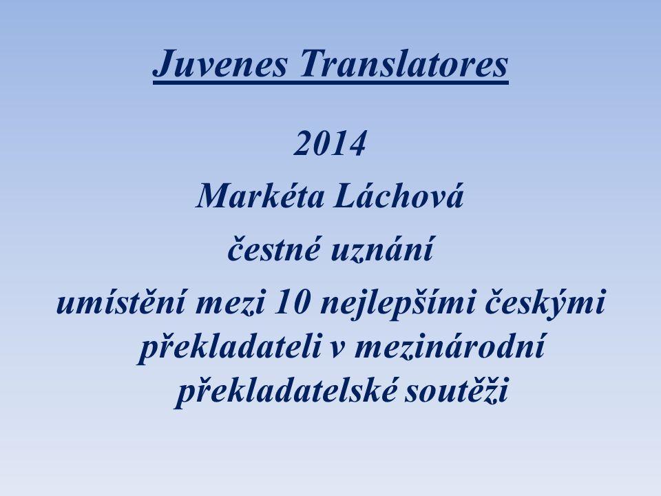 Juvenes Translatores 2014 Markéta Láchová čestné uznání umístění mezi 10 nejlepšími českými překladateli v mezinárodní překladatelské soutěži