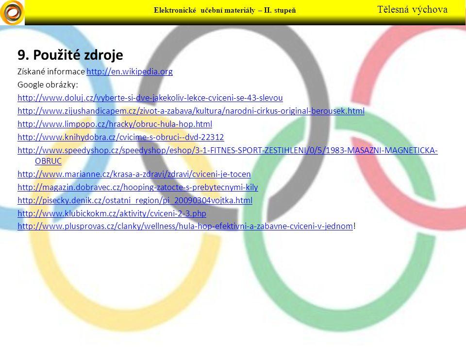 9. Použité zdroje Získané informace http://en.wikipedia.orghttp://en.wikipedia.org Google obrázky: http://www.doluj.cz/vyberte-si-dve-jakekoliv-lekce-