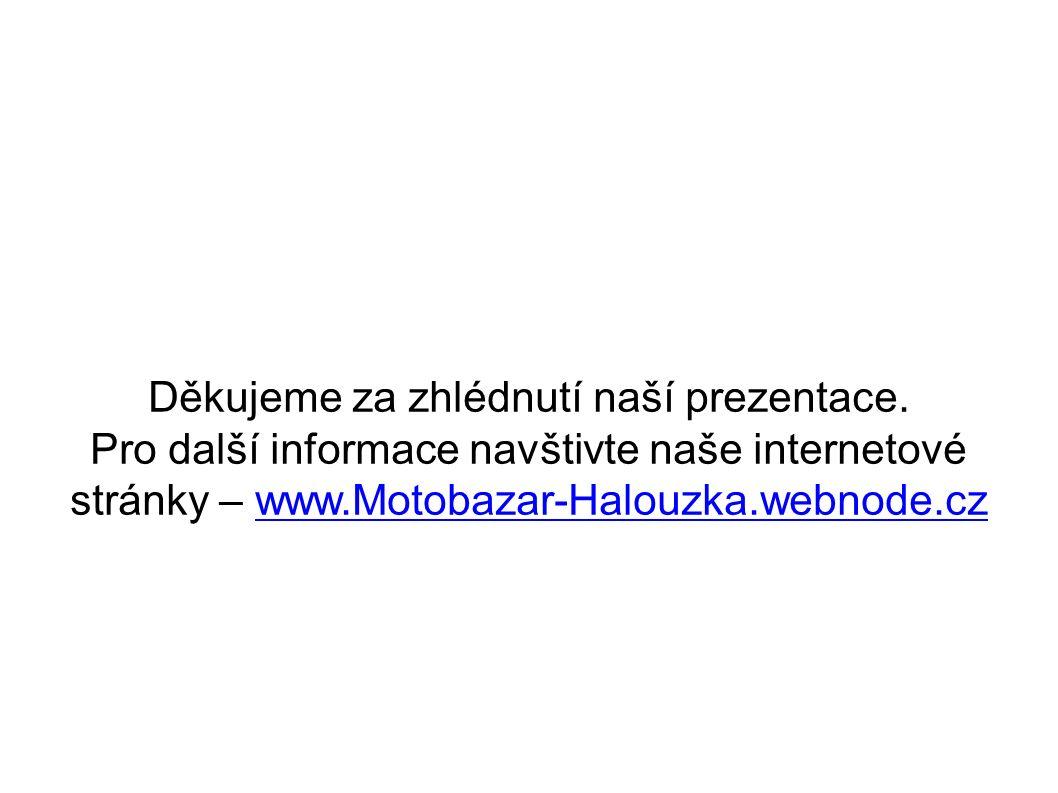 Děkujeme za zhlédnutí naší prezentace. Pro další informace navštivte naše internetové stránky – www.Motobazar-Halouzka.webnode.czwww.Motobazar-Halouzk