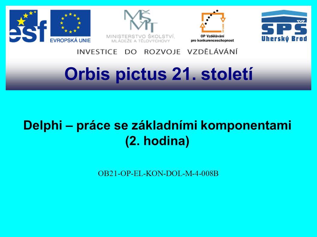 Delphi – práce se základními komponentami (2. hodina) OB21-OP-EL-KON-DOL-M-4-008B Orbis pictus 21.