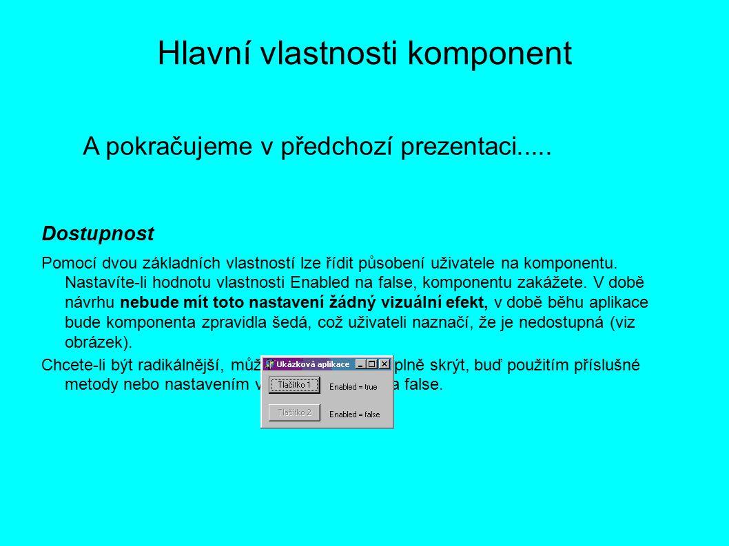 Hlavní vlastnosti komponent A pokračujeme v předchozí prezentaci.....
