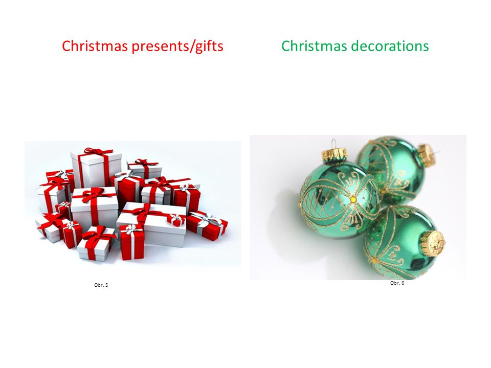 Christmas presents/gifts Christmas decorations Obr. 5 Obr. 6