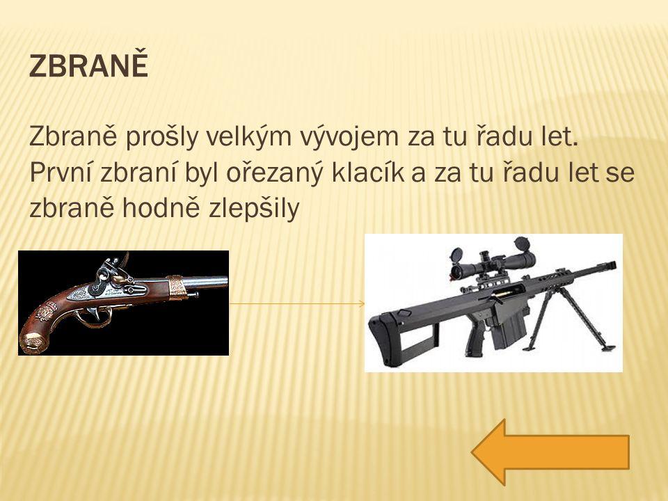 ZBRANĚ Zbraně prošly velkým vývojem za tu řadu let.