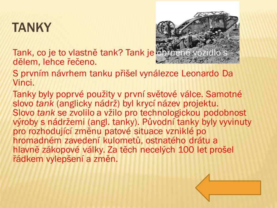 TANKY Tank, co je to vlastně tank.Tank je obrněné vozidlo s dělem, lehce řečeno.