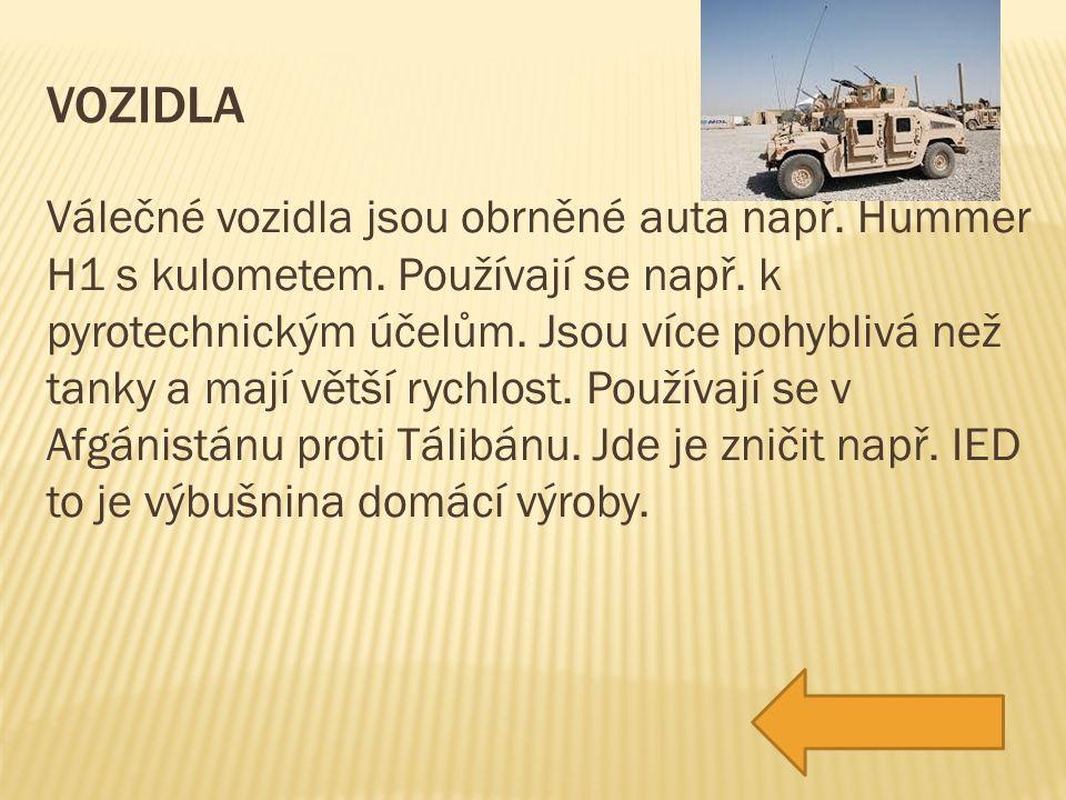 VOZIDLA Válečné vozidla jsou obrněné auta např.Hummer H1 s kulometem.