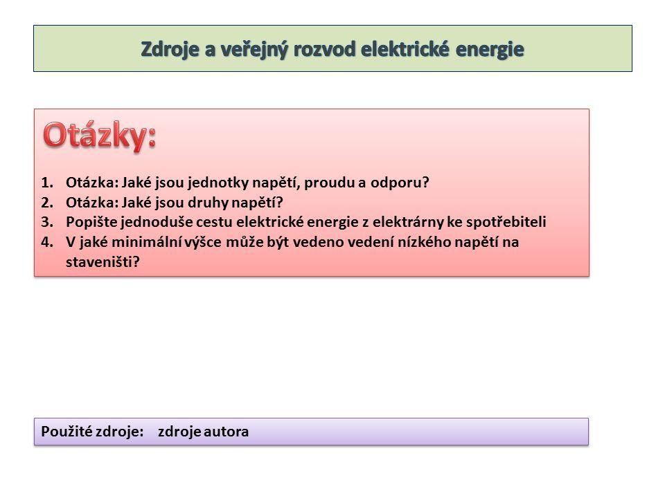 1.Otázka: Jaké jsou jednotky napětí, proudu a odporu? 2.Otázka: Jaké jsou druhy napětí? 3.Popište jednoduše cestu elektrické energie z elektrárny ke s