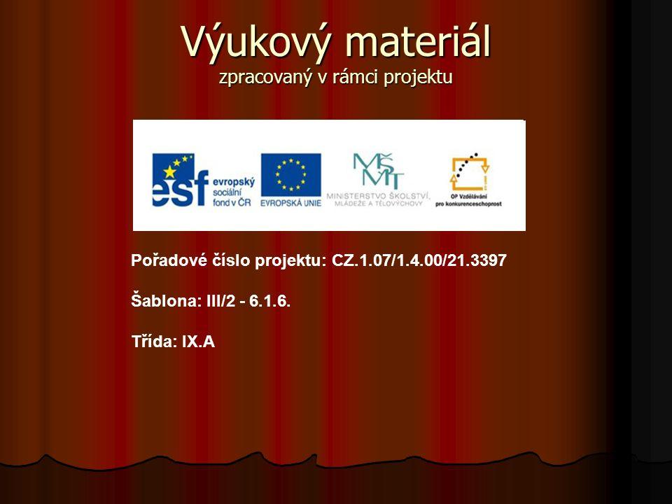 Výukový materiál zpracovaný v rámci projektu Pořadové číslo projektu: CZ.1.07/1.4.00/21.3397 Šablona: III/2 - 6.1.6.